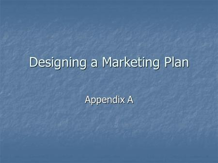 Designing a Marketing Plan Appendix A. Overview of Report Executive Summary Executive Summary Company Description Company Description Strategic Focus.