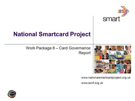 Www.nationalsmartcardproject.org.uk www.scnf.org.uk National Smartcard Project Work Package 8 – Card Governance Report.