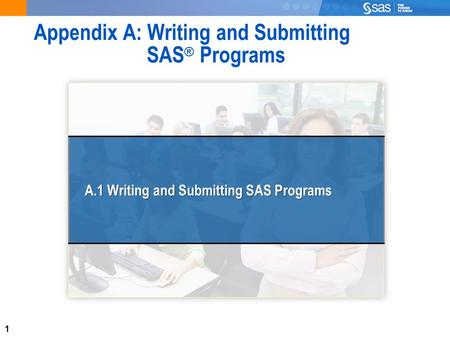 1 Appendix A: Writing and Submitting SAS ® Programs A.1 Writing and Submitting SAS Programs.