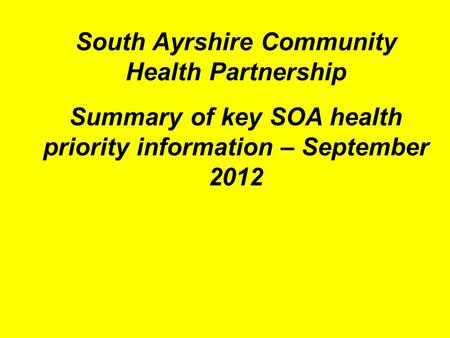 South Ayrshire Community Health Partnership Summary of key SOA health priority information – September 2012.