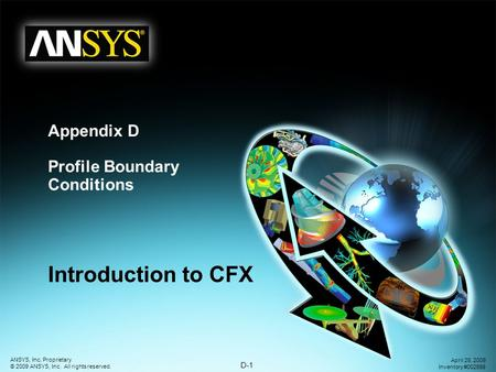 D-1 ANSYS, Inc. Proprietary © 2009 ANSYS, Inc. All rights reserved. April 28, 2009 Inventory #002598 Appendix D Profile Boundary Conditions Introduction.