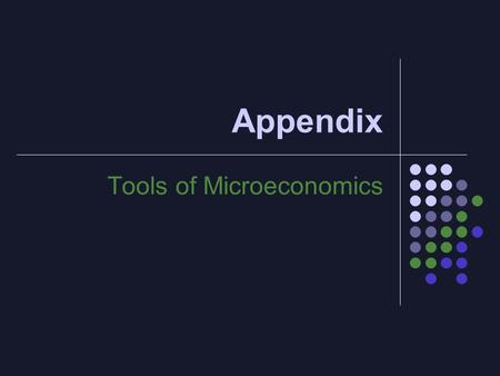 Appendix Tools of Microeconomics. 1. The Marginal Principle Simple decision making rule We first define: Marginal benefit (MB): the benefit of an extra.