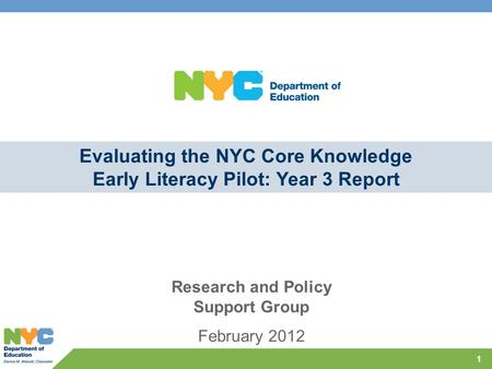 11 Evaluating the NYC Core Knowledge Early Literacy Pilot: Year 3 Report Research and Policy Support Group February 2012.