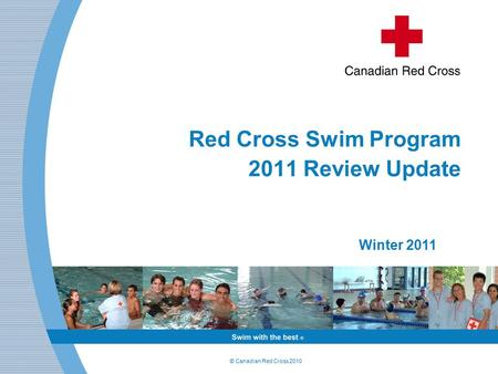 © Canadian Red Cross 2010 Red Cross Swim Program 2011 Review Update Winter 2011.