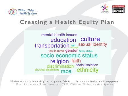 Creating a Health Equity Plan 'Even when diversity is in your DNA … it needs help and support' Matt Anderson, President and CEO, William Osler Health System.