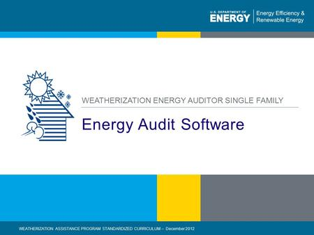 1 | WEATHERIZATION ASSISTANCE PROGRAM STANDARDIZED CURRICULUM - December 2012eere.energy.gov Energy Audit Software WEATHERIZATION ASSISTANCE PROGRAM STANDARDIZED.