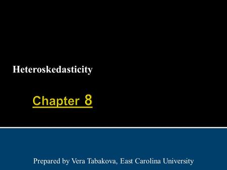 Heteroskedasticity Prepared by Vera Tabakova, East Carolina University.