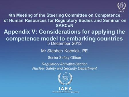 IAEA International Atomic Energy Agency IAEA 4th Meeting of the Steering Committee on Competence of Human Resources for Regulatory Bodies and Seminar on.