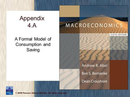 © 2008 Pearson Addison-Wesley. All rights reserved Appendix 4.A A Formal Model of Consumption and Saving.
