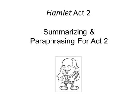 Hamlet Act 2 Summarizing & Paraphrasing For Act 2.
