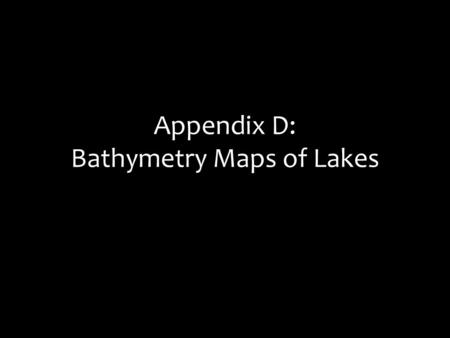 Appendix D: Bathymetry Maps of Lakes.
