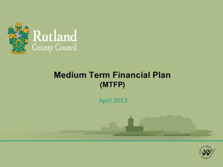 Medium Term Financial Plan (MTFP) April 2013. MTFP The MTFP is a high-level forecasting model that enables the Council to assess the financial direction.