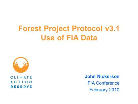Forest Project Protocol v3.1 Use of FIA Data John Nickerson FIA Conference February 2010.