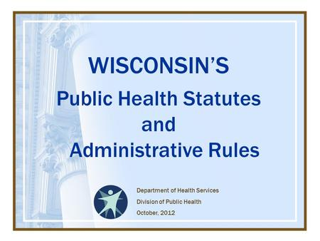 WISCONSIN'S Public Health Statutes and Administrative Rules Department of Health Services Division of Public Health October, 2012.