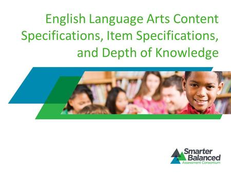 English Language Arts Content Specifications, Item Specifications, and Depth of Knowledge.