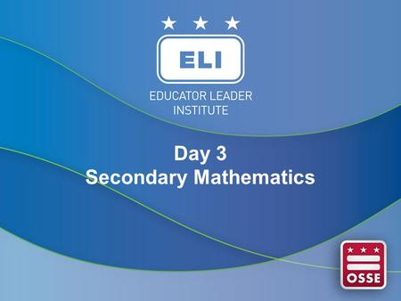 Day 3 Secondary Mathematics. Before We Begin Today… Please write your name down on a Post-It Note and place it next to one grade level and/or course you.