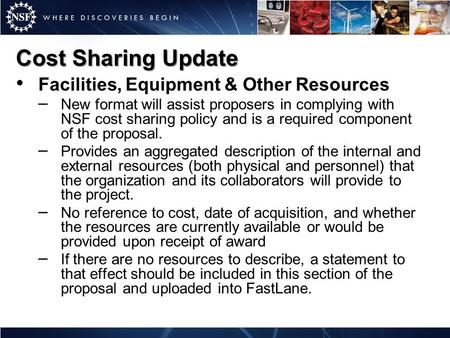 Cost Sharing Update Facilities, Equipment & Other Resources – New format will assist proposers in complying with NSF cost sharing policy and is a required.