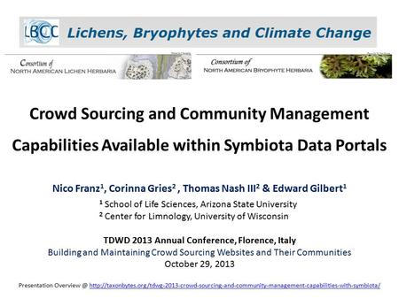 Crowd Sourcing and Community Management Capabilities Available within Symbiota Data Portals Nico Franz 1, Corinna Gries 2, Thomas Nash III 2 & Edward Gilbert.