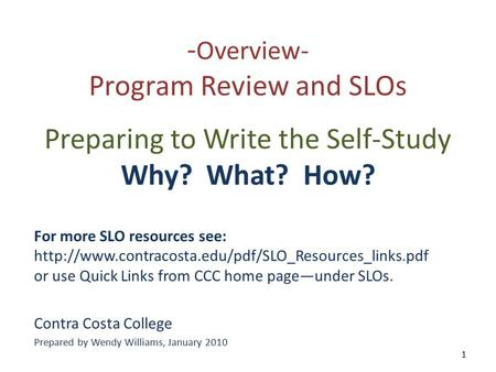 - Overview- Program Review and SLOs Preparing to Write the Self-Study Why? What? How? For more SLO resources see:
