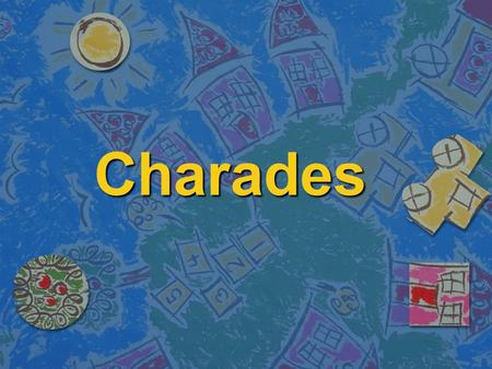 Charades. Instructions n The class will be divided into 4 groups (equal number of students). n One student from each group will be given 1 minute to act.