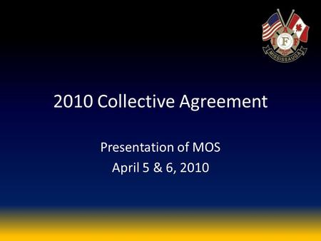 2010 Collective Agreement Presentation of MOS April 5 & 6, 2010.