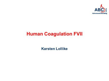 ABC Advanced Bleeding Care Human Coagulation FVII Karsten Lollike.