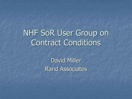 NHF SoR User Group on Contract Conditions David Miller Rand Associates.