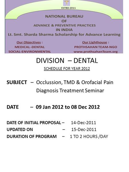 DIVISION – DENTAL SCHEDULE FOR YEAR 2012 SUBJECT – Occlussion, TMD & Orofacial Pain Diagnosis Treatment Seminar DATE – 09 Jan 2012 to 08 Dec 2012 DATE.