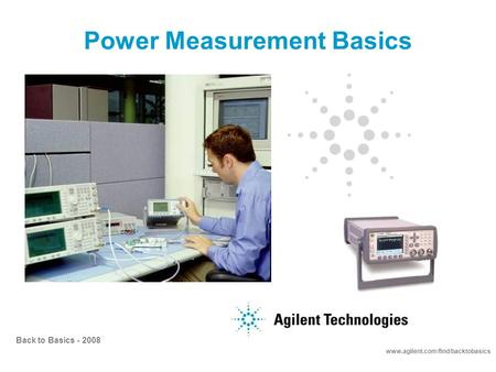www.agilent.com/find/backtobasics Back to Basics - 2008 <strong>Power</strong> Measurement Basics.