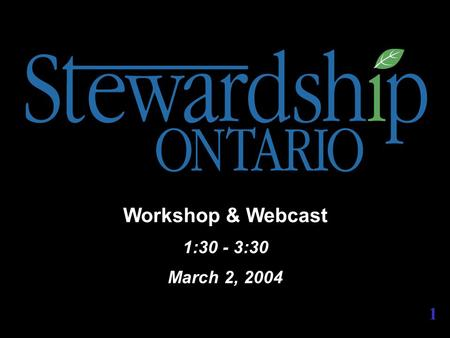 "Workshop & Webcast 1:30 - 3:30 March 2, 2004 1. Damian Bassett Stewardship Ontario ""Examining 2004 & 2005 Steward Fees"" 2."