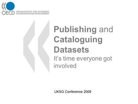 Publishing and Cataloguing Datasets It's time everyone got involved UKSG Conference 2009.