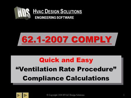 "62.1-2007 COMPLY © Copyright 2008 HVAC Design Solutions1 Quick and Easy ""Ventilation Rate Procedure"" Compliance Calculations Quick and Easy ""Ventilation."