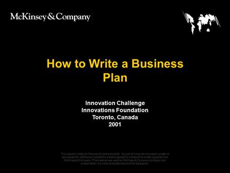 050301LNZXL756LTDE-P1 How to Write a Business Plan This report is solely for the use of client personnel. No part of it may be circulated, quoted, or reproduced.