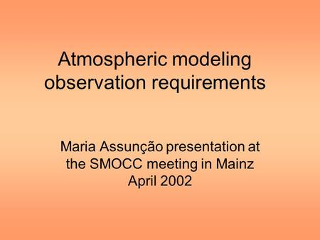 Atmospheric modeling observation requirements Maria Assunção presentation at the SMOCC meeting in Mainz April 2002.