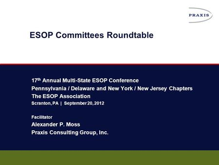17 th Annual Multi-State ESOP Conference Pennsylvania / Delaware and New York / New Jersey Chapters The ESOP Association Scranton, PA | September 20, 2012.