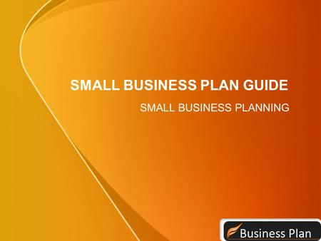 SMALL BUSINESS PLAN GUIDE SMALL BUSINESS PLANNING.