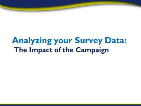 Analyzing your Survey Data: The Impact of the Campaign.