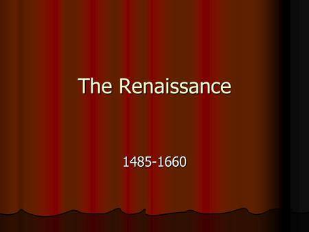 "The Renaissance 1485-1660. The Spirit of Rebirth Renaissance – a French word meaning ""rebirth"" Renaissance – a French word meaning ""rebirth"" Renewed interest."