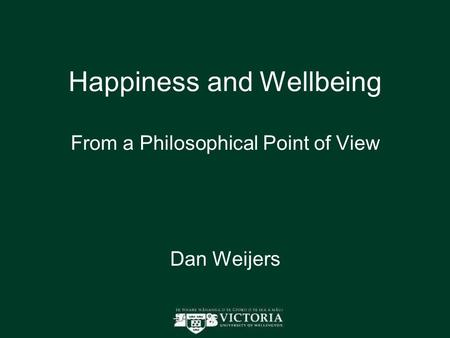 Happiness and Wellbeing From a Philosophical Point of View Dan Weijers.