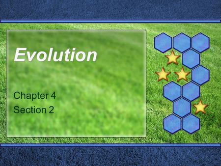 Evolution Chapter 4 Section 2. Evolution by Natural Selection  Organisms tend to be well suited to where they live and what they do.  How do they become.
