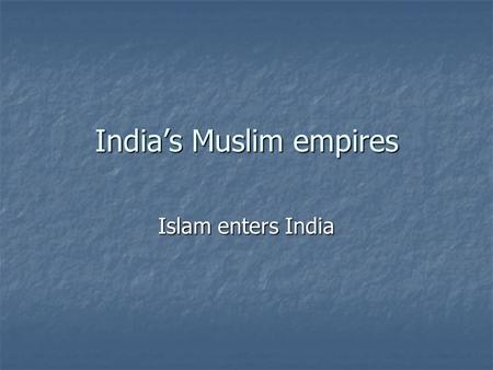 India's Muslim empires Islam enters India. After the Gupta empire fell in 550, rival princes battled for control.After the Gupta empire fell in 550, rival.