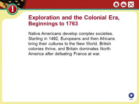 Exploration and the Colonial Era, Beginnings to 1763 Native Americans develop complex societies. Starting in 1492, Europeans and then Africans bring their.
