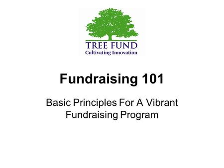 Fundraising 101 Basic Principles For A Vibrant Fundraising Program.