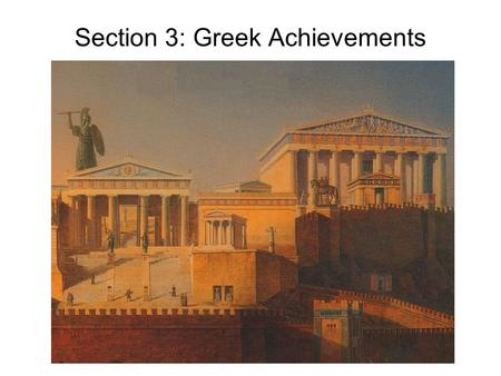 Section 3: Greek Achievements. Main Idea The ancient Greeks made great achievements in philosophy, literature, art, and architecture that influenced the.