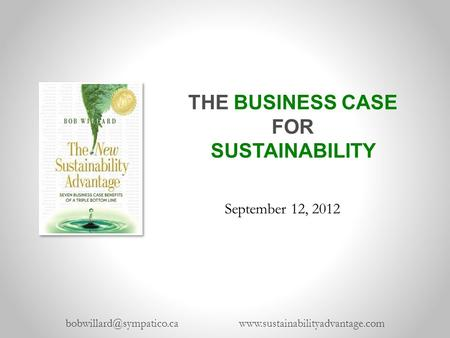 THE BUSINESS CASE FOR SUSTAINABILITY  September 12, 2012.