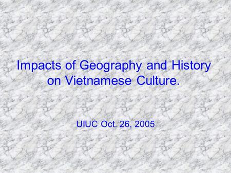 Impacts of Geography and History on Vietnamese Culture. UIUC Oct. 26, 2005.