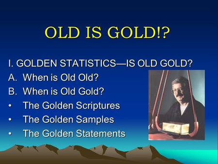 OLD IS GOLD!? I. GOLDEN STATISTICS—IS OLD GOLD? When is Old Old?