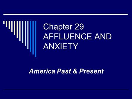 Chapter 29 AFFLUENCE AND ANXIETY America Past & Present.