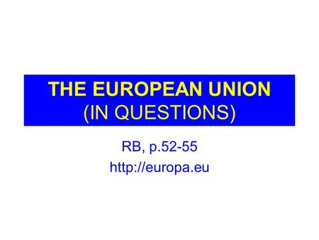THE EUROPEAN UNION (IN QUESTIONS) RB, p.52-55