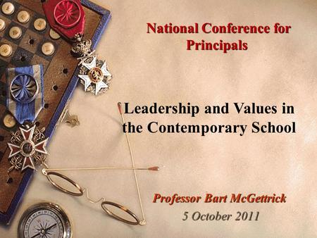 Professor Bart McGettrick 5 October 2011 5 October 2011 Leadership and Values in the Contemporary School National Conference for Principals National Conference.